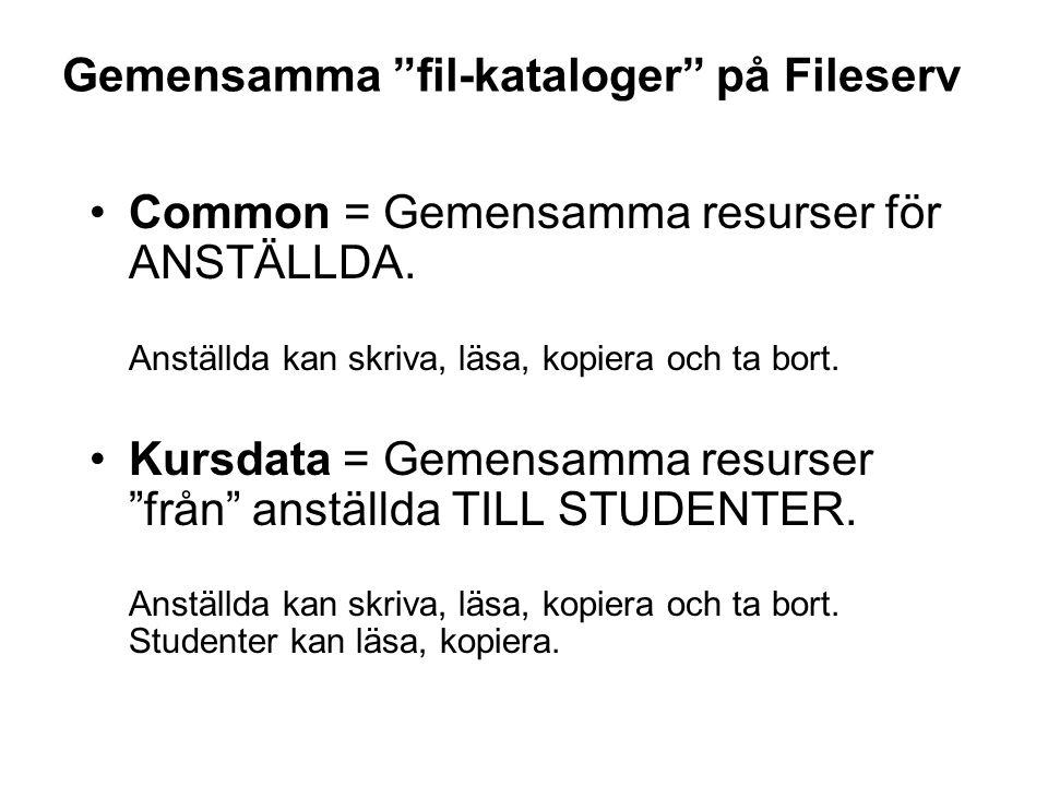 """Gemensamma """"fil-kataloger"""" på Fileserv •Common = Gemensamma resurser för ANSTÄLLDA. Anställda kan skriva, läsa, kopiera och ta bort. •Kursdata = Gemen"""