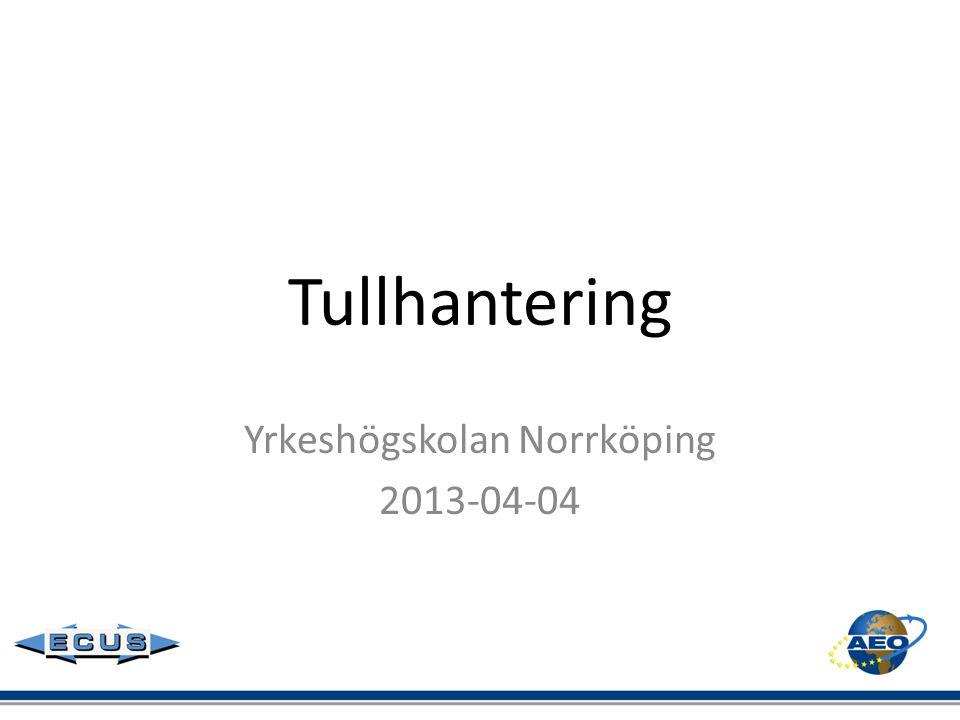 Tullhantering Yrkeshögskolan Norrköping 2013-04-04