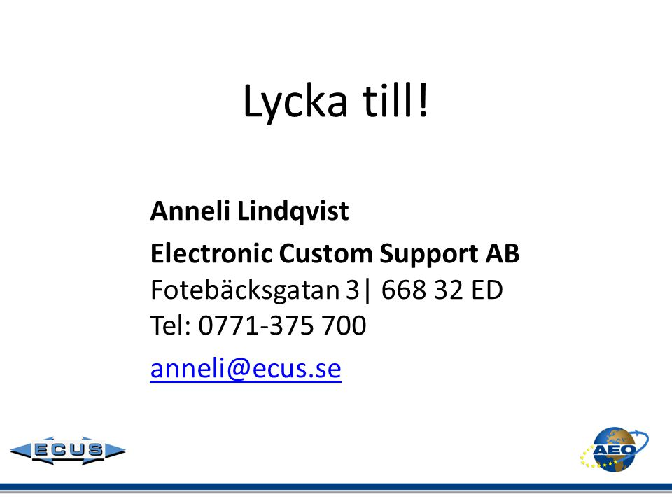 Lycka till! Anneli Lindqvist Electronic Custom Support AB Fotebäcksgatan 3| 668 32 ED Tel: 0771-375 700 anneli@ecus.se