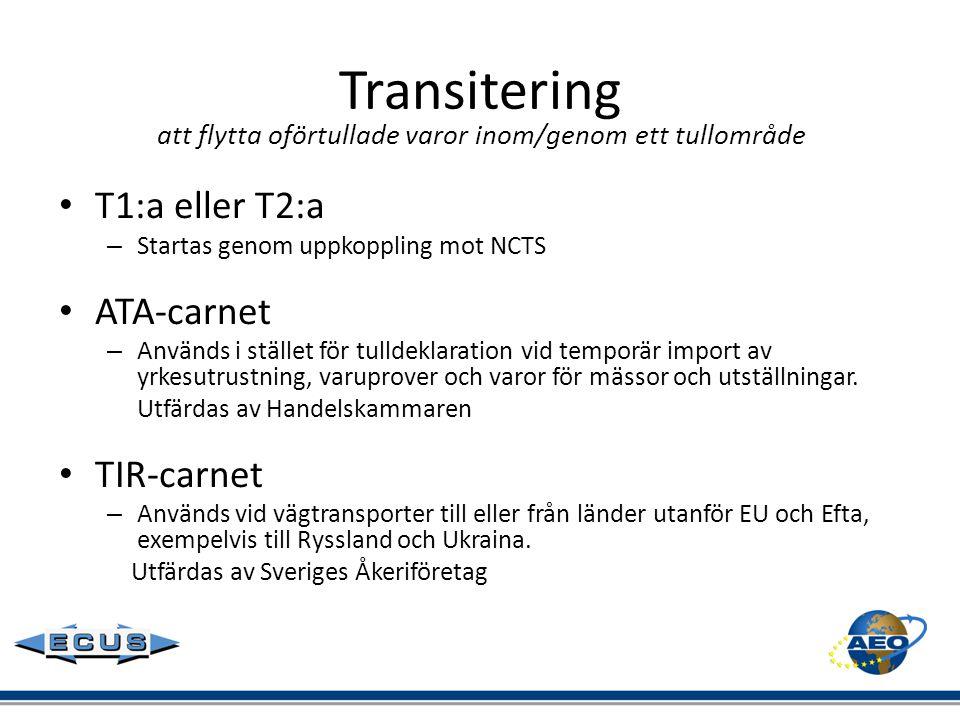 Transitering att flytta oförtullade varor inom/genom ett tullområde • T1:a eller T2:a – Startas genom uppkoppling mot NCTS • ATA-carnet – Används i st