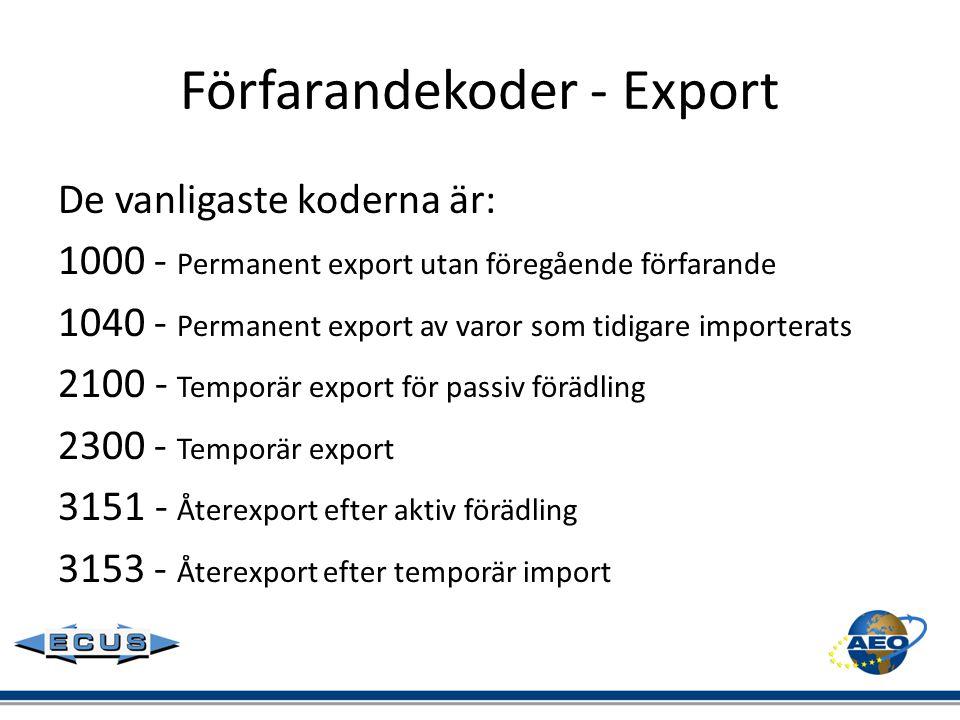 Förfarandekoder - Export De vanligaste koderna är: 1000- Permanent export utan föregående förfarande 1040- Permanent export av varor som tidigare impo