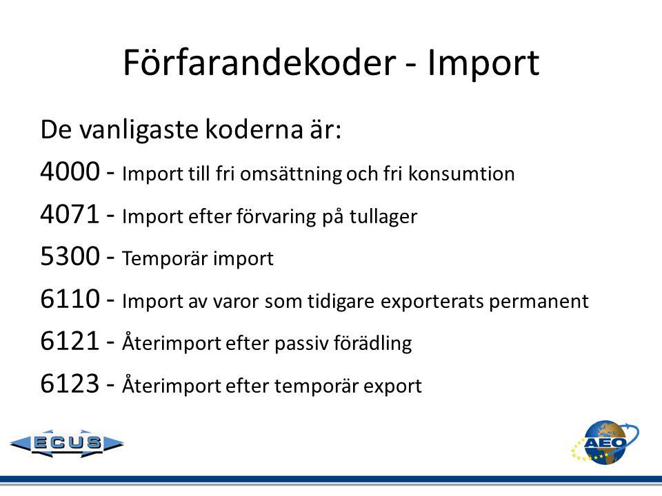 Förfarandekoder - Import De vanligaste koderna är: 4000- Import till fri omsättning och fri konsumtion 4071- Import efter förvaring på tullager 5300-