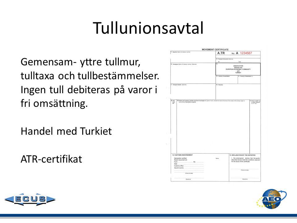 Tullunionsavtal Gemensam- yttre tullmur, tulltaxa och tullbestämmelser. Ingen tull debiteras på varor i fri omsättning. Handel med Turkiet ATR-certifi