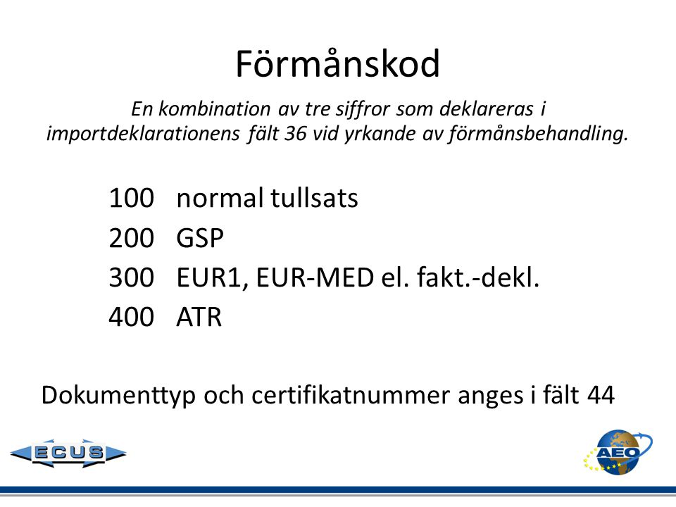 Förmånskod En kombination av tre siffror som deklareras i importdeklarationens fält 36 vid yrkande av förmånsbehandling. 100normal tullsats 200GSP 300