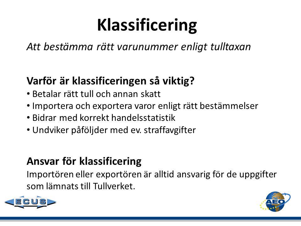 Att bestämma rätt varunummer enligt tulltaxan Varför är klassificeringen så viktig? • Betalar rätt tull och annan skatt • Importera och exportera varo