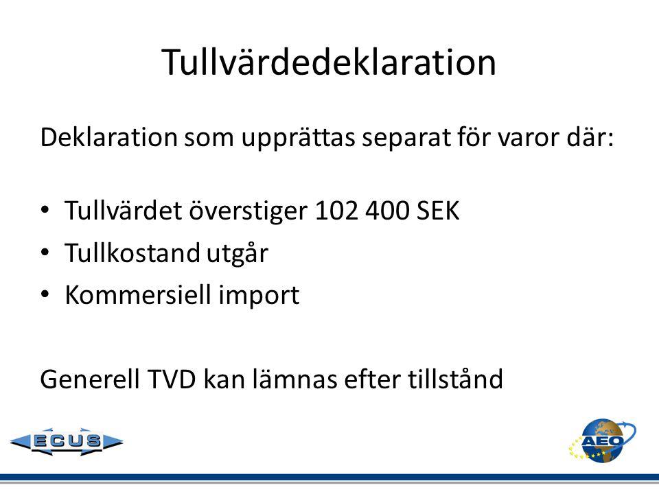 Tullvärdedeklaration Deklaration som upprättas separat för varor där: • Tullvärdet överstiger 102 400 SEK • Tullkostand utgår • Kommersiell import Gen