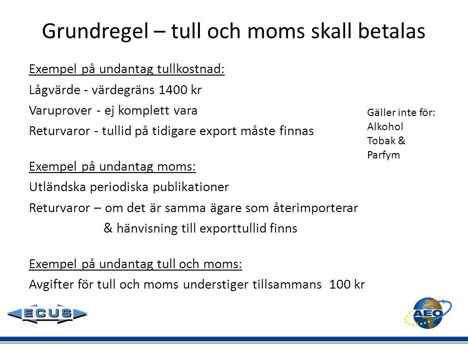 Grundregel – tull och moms skall betalas Exempel på undantag tullkostnad: Lågvärde - värdegräns 1400 kr Varuprover - ej komplett vara Returvaror - tul