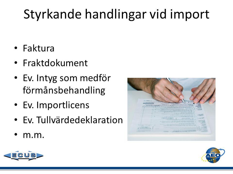 Styrkande handlingar vid import • Faktura • Fraktdokument • Ev. Intyg som medför förmånsbehandling • Ev. Importlicens • Ev. Tullvärdedeklaration • m.m