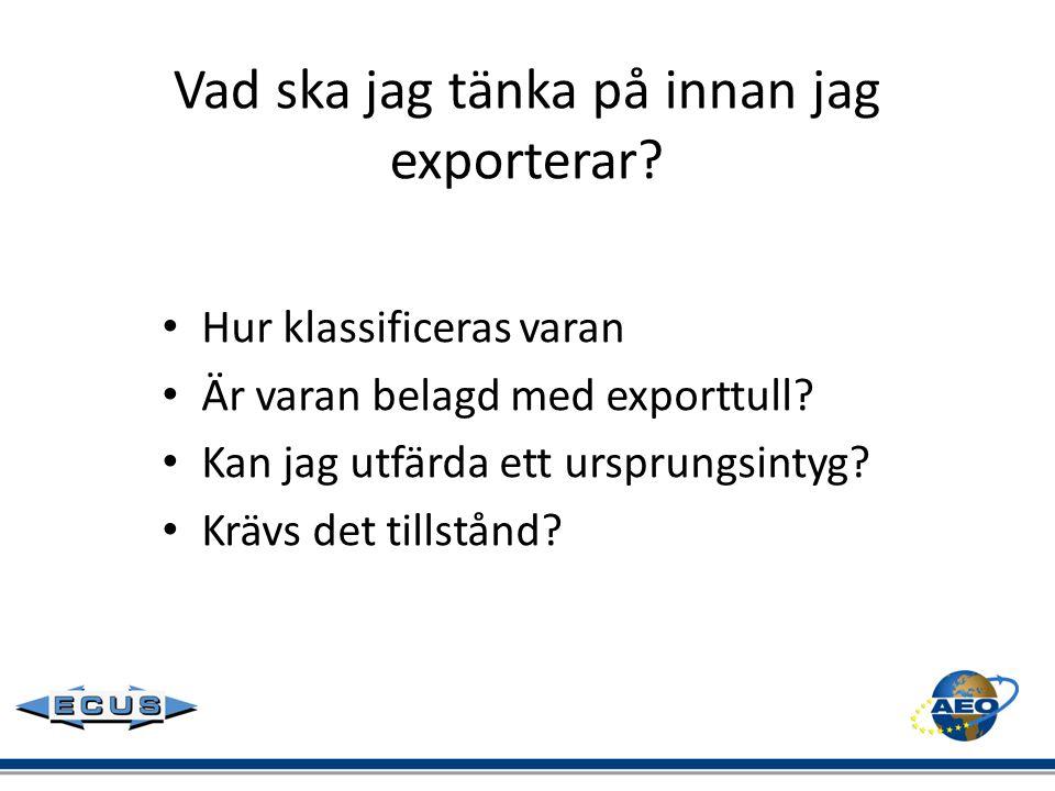 Vad ska jag tänka på innan jag exporterar? • Hur klassificeras varan • Är varan belagd med exporttull? • Kan jag utfärda ett ursprungsintyg? • Krävs d