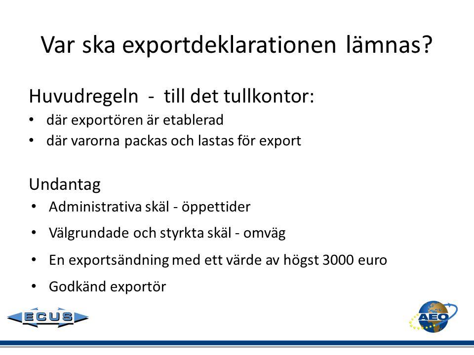 Var ska exportdeklarationen lämnas? Huvudregeln - till det tullkontor: • där exportören är etablerad • där varorna packas och lastas för export Undant