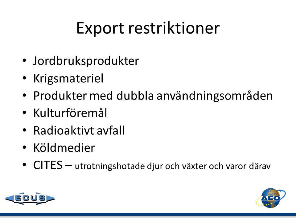 Export restriktioner • Jordbruksprodukter • Krigsmateriel • Produkter med dubbla användningsområden • Kulturföremål • Radioaktivt avfall • Köldmedier