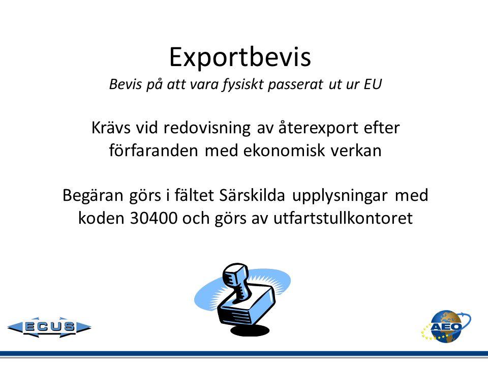 Exportbevis Bevis på att vara fysiskt passerat ut ur EU Krävs vid redovisning av återexport efter förfaranden med ekonomisk verkan Begäran görs i fält