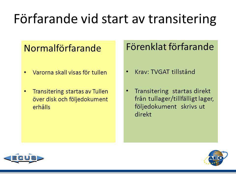 Förfarande vid start av transitering Förenklat förfarande • Krav: TVGAT tillstånd • Transitering startas direkt från tullager/tillfälligt lager, följe
