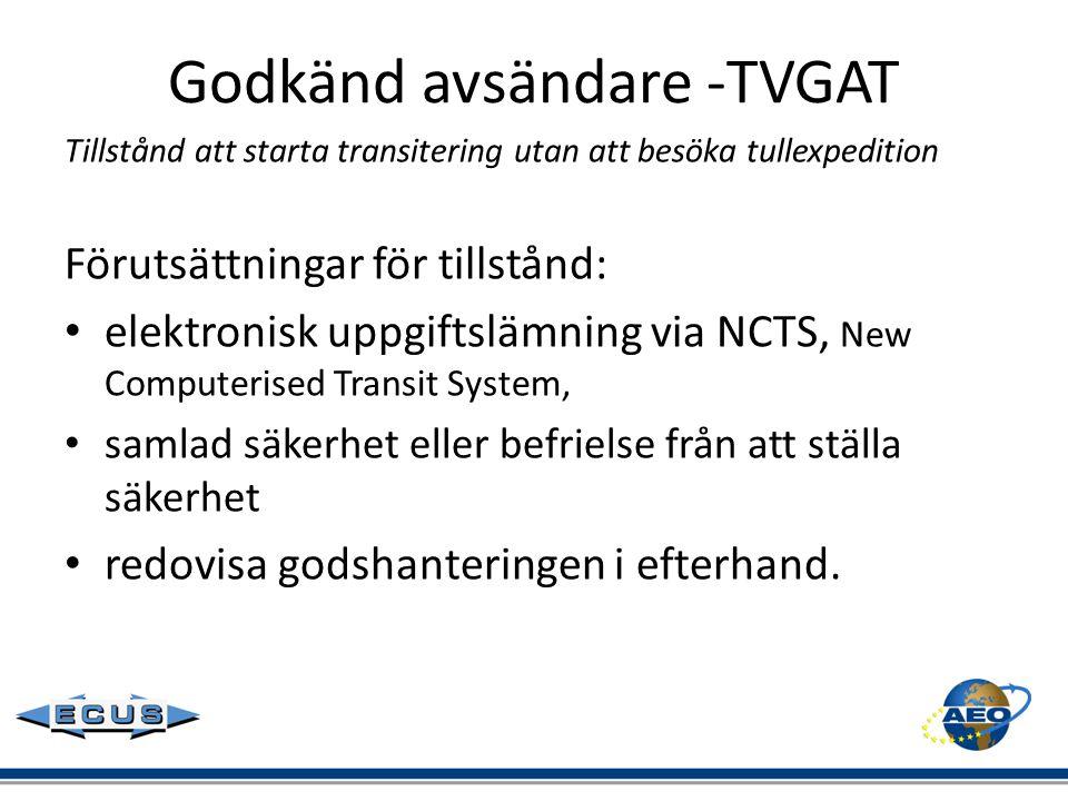 Godkänd avsändare -TVGAT Tillstånd att starta transitering utan att besöka tullexpedition Förutsättningar för tillstånd: • elektronisk uppgiftslämning