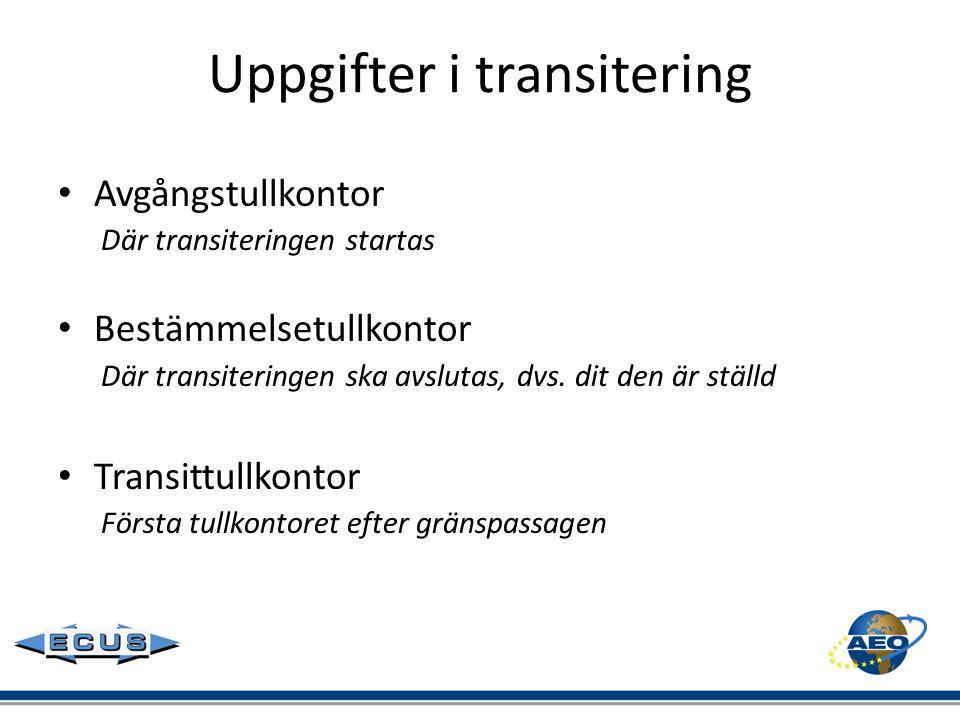 Uppgifter i transitering • Avgångstullkontor Där transiteringen startas • Bestämmelsetullkontor Där transiteringen ska avslutas, dvs. dit den är ställ