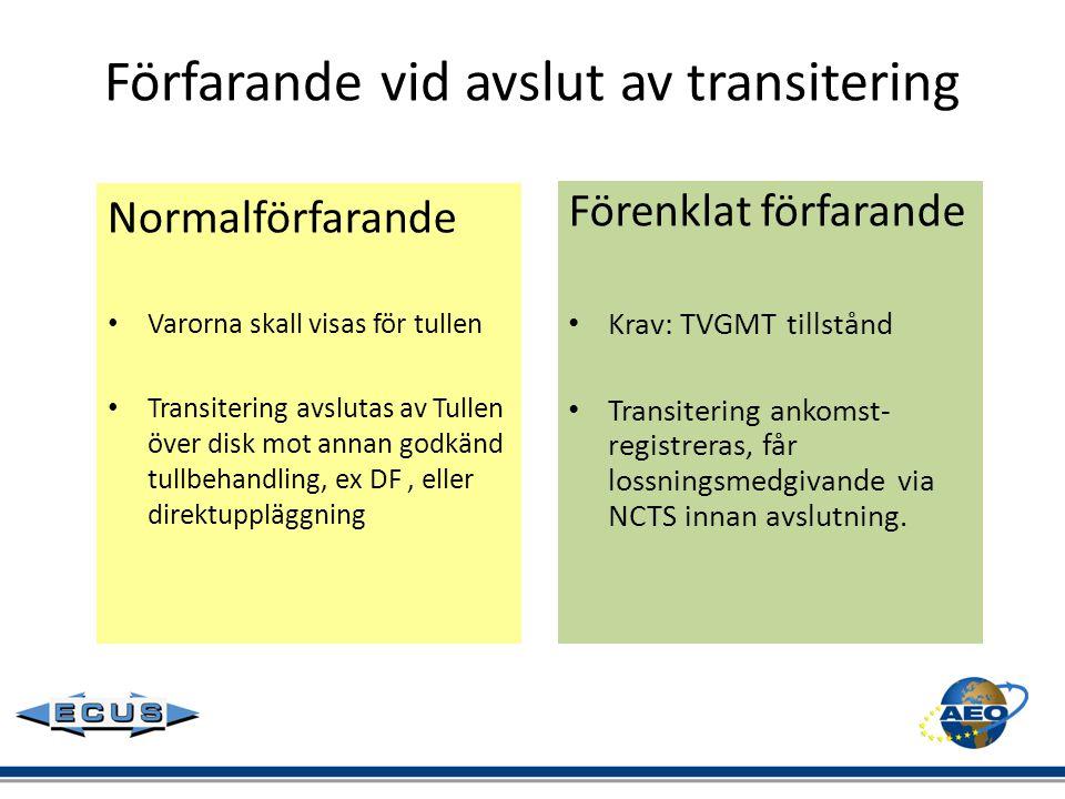 Förfarande vid avslut av transitering Förenklat förfarande • Krav: TVGMT tillstånd • Transitering ankomst- registreras, får lossningsmedgivande via NC