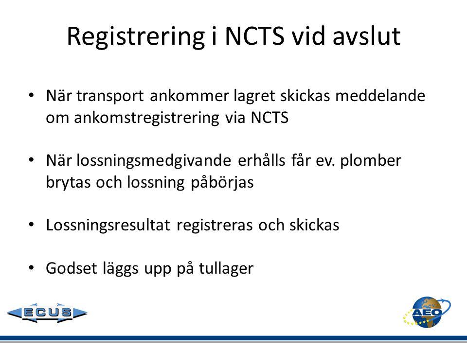 Registrering i NCTS vid avslut • När transport ankommer lagret skickas meddelande om ankomstregistrering via NCTS • När lossningsmedgivande erhålls få