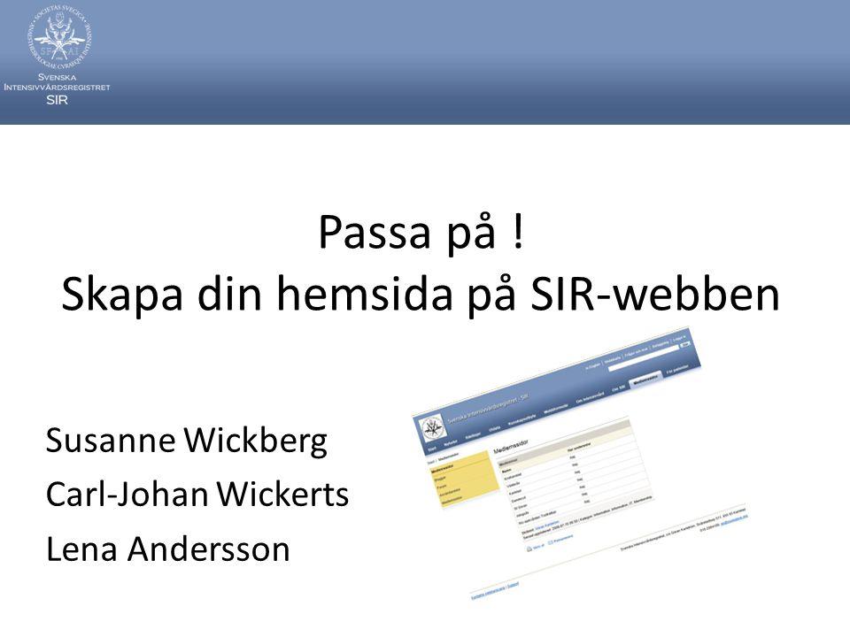 Passa på ! Skapa din hemsida på SIR-webben Susanne Wickberg Carl-Johan Wickerts Lena Andersson