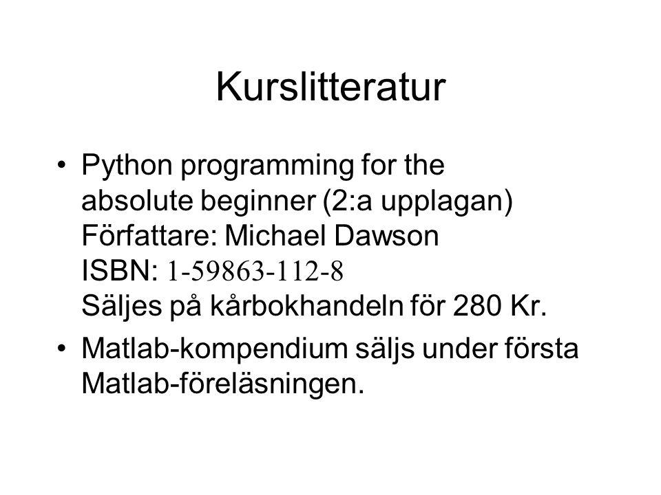 Kurslitteratur •Python programming for the absolute beginner (2:a upplagan) Författare: Michael Dawson ISBN: 1-59863-112-8 Säljes på kårbokhandeln för