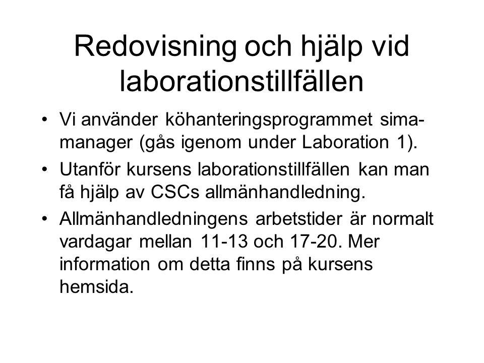 Redovisning och hjälp vid laborationstillfällen •Vi använder köhanteringsprogrammet sima- manager (gås igenom under Laboration 1). •Utanför kursens la