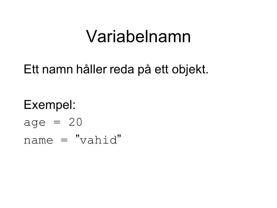 """Variabelnamn Ett namn håller reda på ett objekt. Exempel: age = 20 name = """" vahid """""""