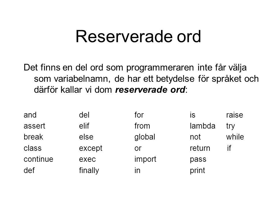 Reserverade ord Det finns en del ord som programmeraren inte får välja som variabelnamn, de har ett betydelse för språket och därför kallar vi dom res