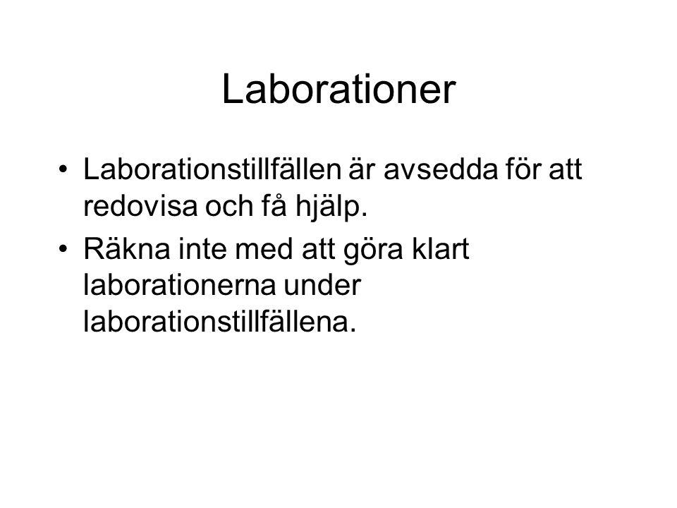 Laborationer •Laborationstillfällen är avsedda för att redovisa och få hjälp. •Räkna inte med att göra klart laborationerna under laborationstillfälle