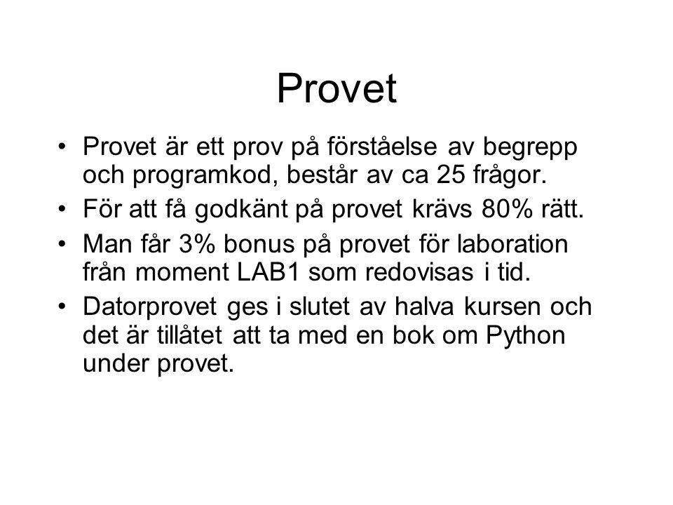 Provet •Provet är ett prov på förståelse av begrepp och programkod, består av ca 25 frågor. •För att få godkänt på provet krävs 80% rätt. •Man får 3%