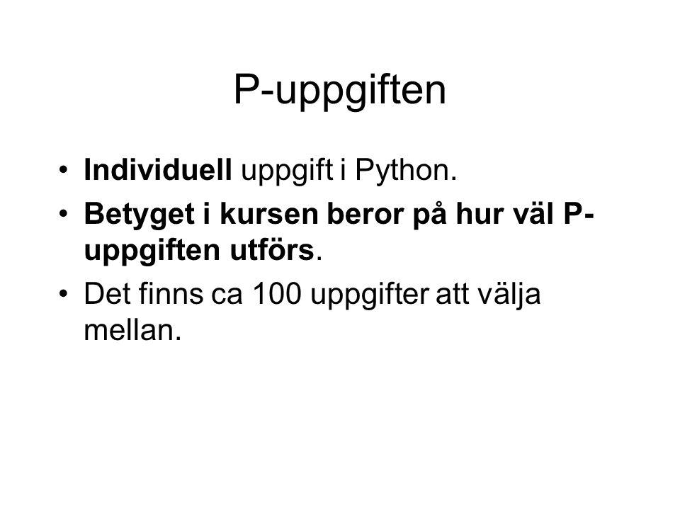 P-uppgiften •Individuell uppgift i Python. •Betyget i kursen beror på hur väl P- uppgiften utförs. •Det finns ca 100 uppgifter att välja mellan.
