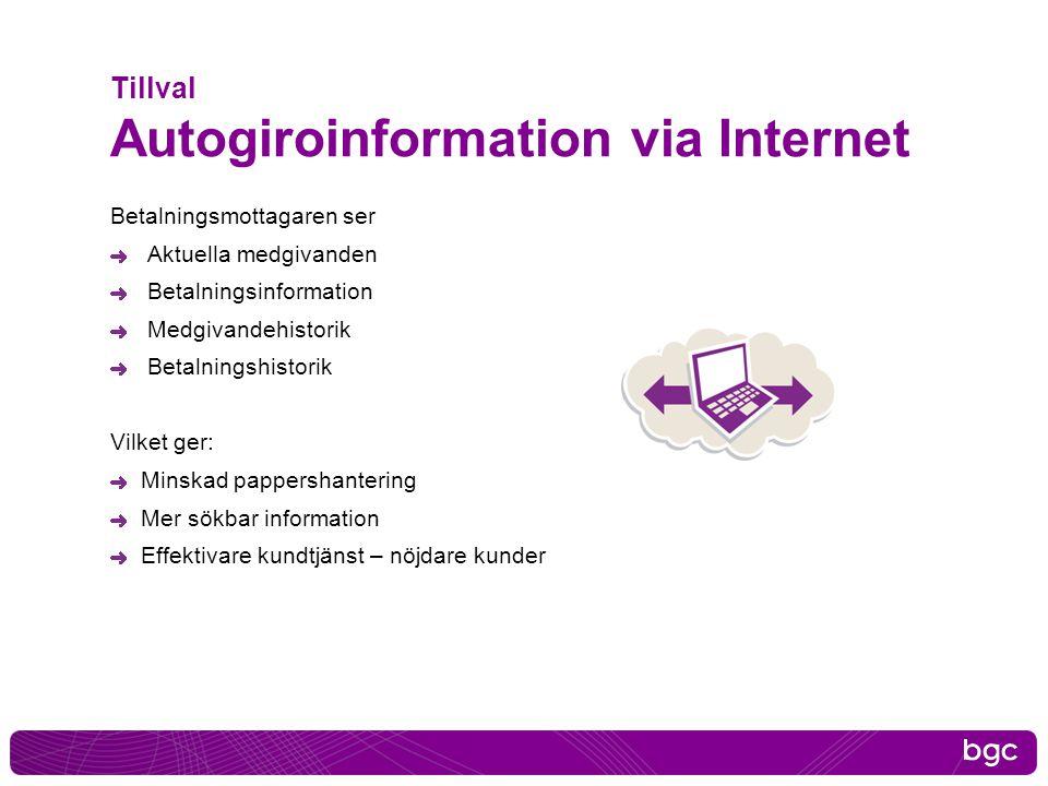 Tillval Autogiroinformation via Internet Betalningsmottagaren ser Aktuella medgivanden Betalningsinformation Medgivandehistorik Betalningshistorik Vil
