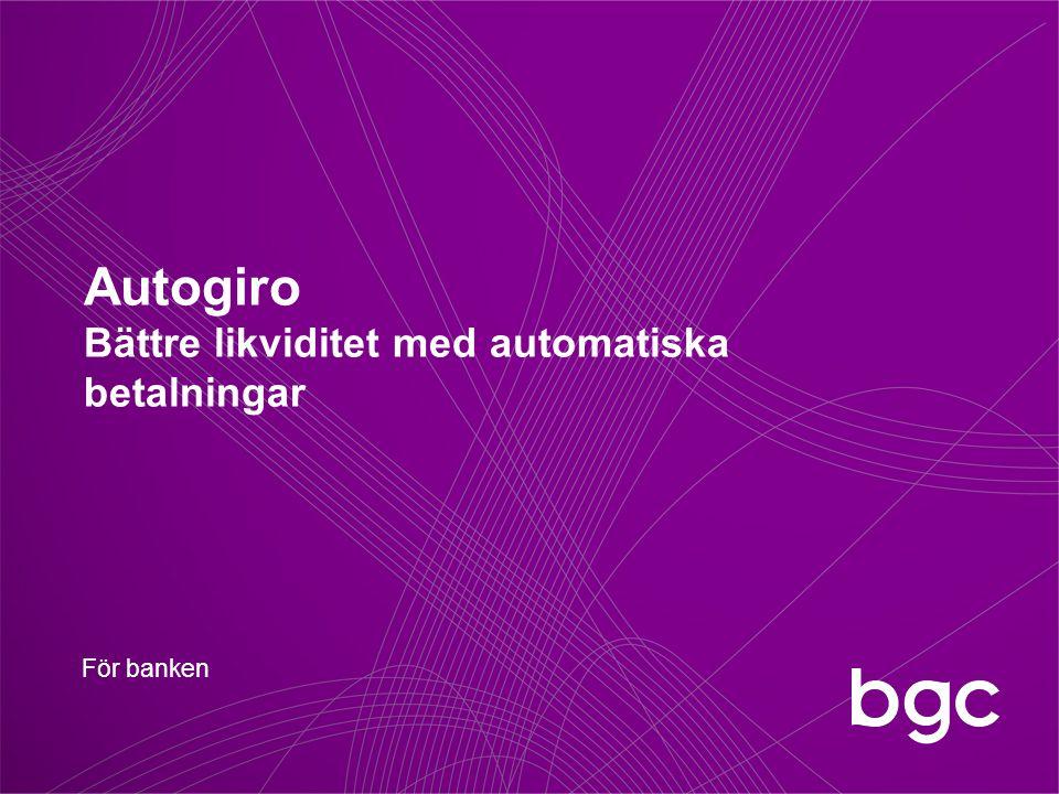 Autogiro Bättre likviditet med automatiska betalningar För banken