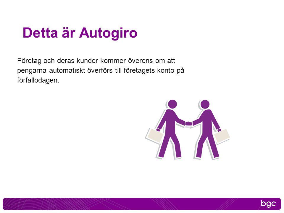 Detta är Autogiro Företag och deras kunder kommer överens om att pengarna automatiskt överförs till företagets konto på förfallodagen.