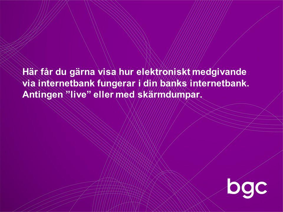 """Här får du gärna visa hur elektroniskt medgivande via internetbank fungerar i din banks internetbank. Antingen """"live"""" eller med skärmdumpar."""
