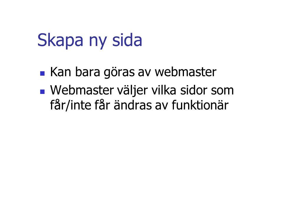 Skapa ny sida  Kan bara göras av webmaster  Webmaster väljer vilka sidor som får/inte får ändras av funktionär