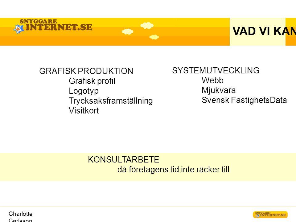 Charlotte Carlsson KONSULTARBETE då företagens tid inte räcker till VAD VI KAN SYSTEMUTVECKLING Webb Mjukvara Svensk FastighetsData GRAFISK PRODUKTION