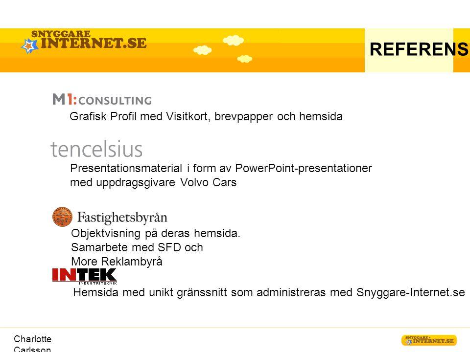 Charlotte Carlsson REFERENSER Grafisk Profil med Visitkort, brevpapper och hemsida Objektvisning på deras hemsida. Samarbete med SFD och More Reklamby