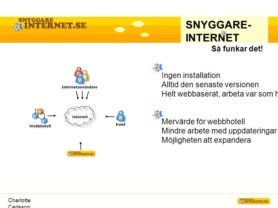 Charlotte Carlsson SNYGGARE- INTERNET Så funkar det! Ingen installation Alltid den senaste versionen Helt webbaserat, arbeta var som helst Mervärde fö