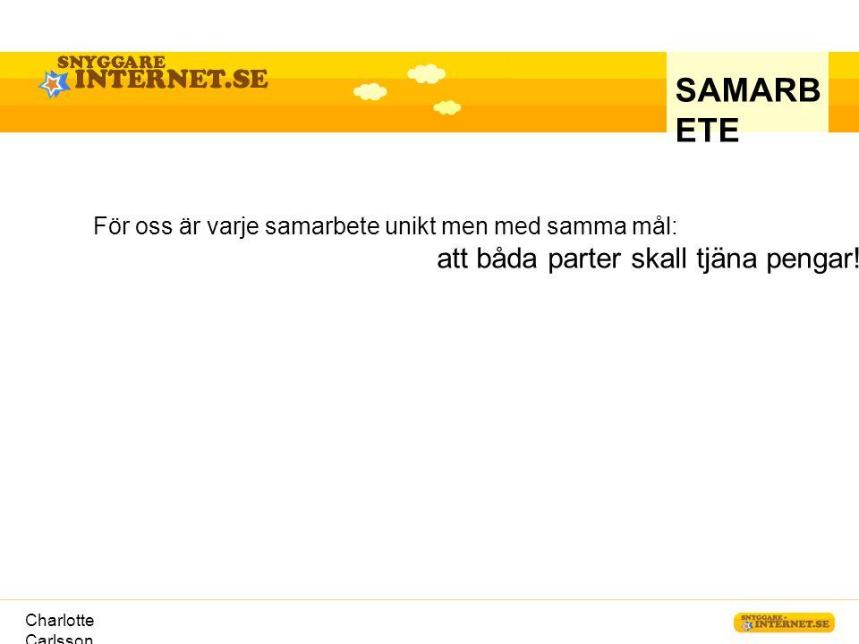 Charlotte Carlsson SAMARB ETE För oss är varje samarbete unikt men med samma mål: att båda parter skall tjäna pengar!