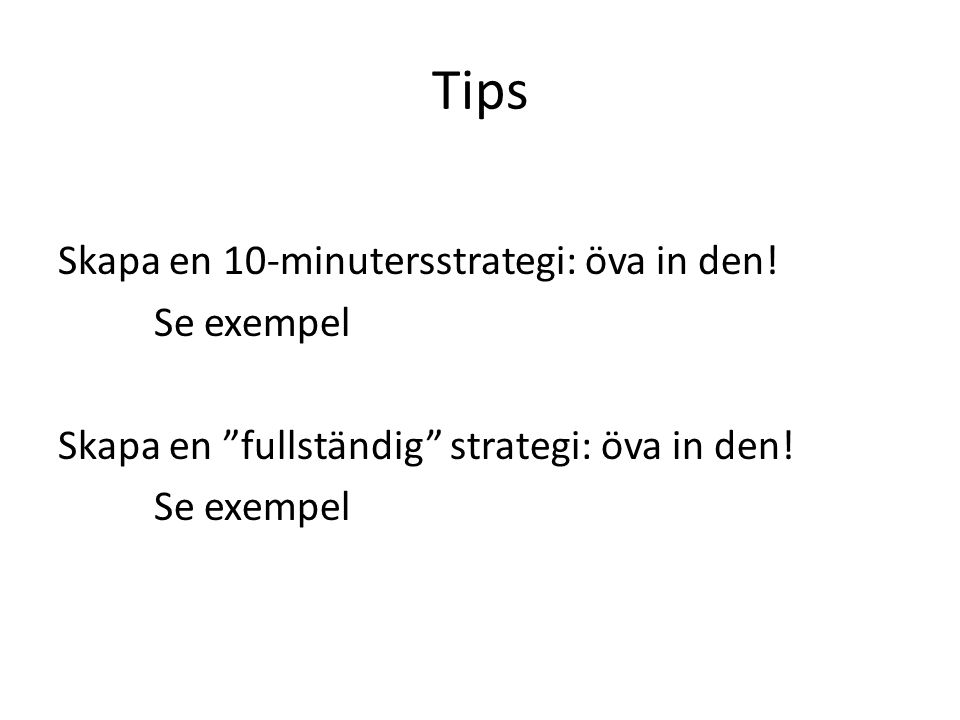 Tips Skapa en 10-minutersstrategi: öva in den.
