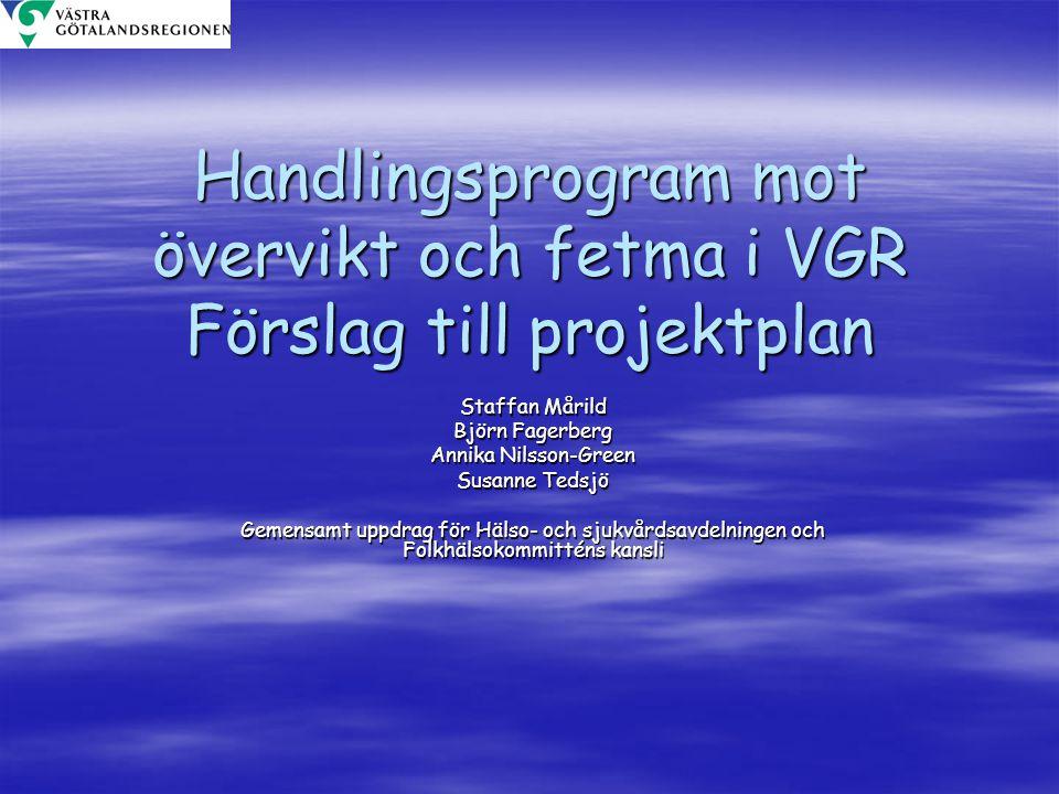 Handlingsprogram mot övervikt och fetma i VGR Förslag till projektplan Staffan Mårild Björn Fagerberg Annika Nilsson-Green Susanne Tedsjö Gemensamt up