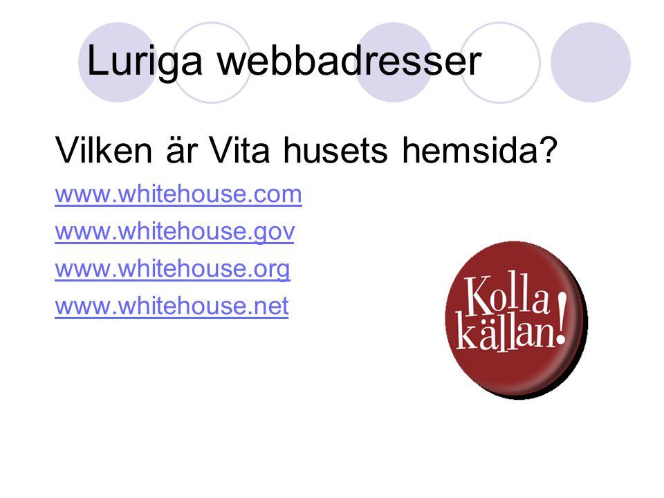 Luriga webbadresser Vilken är Vita husets hemsida? www.whitehouse.com www.whitehouse.gov www.whitehouse.org www.whitehouse.net