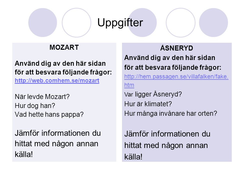 Uppgifter MOZART Använd dig av den här sidan för att besvara följande frågor: http://web.comhem.se/mozart När levde Mozart? Hur dog han? Vad hette han
