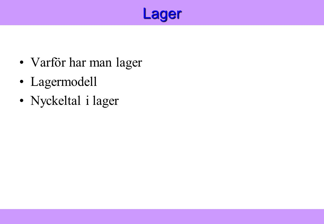Modern Logistik Aronsson, Ekdahl, Oskarsson, Modern Logistik Aronsson, Ekdahl, Oskarsson, © Liber 2003Lager •Varför har man lager •Lagermodell •Nyckeltal i lager