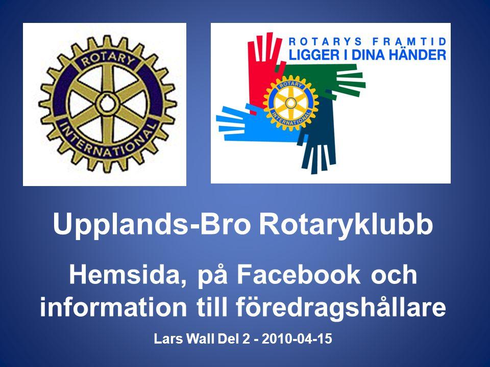 Upplands-Bro Rotaryklubb Hemsida, på Facebook och information till föredragshållare Lars Wall Del 2 - 2010-04-15