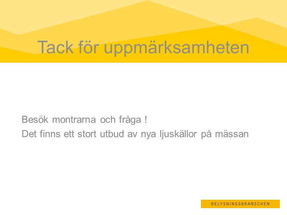 Box 12653 • 112 93 Stockholm Besöksadress: Klara Norra Kyrkogata 31 Telefon: 08 - 566 367 00 (vxl) • Fax: 08 - 667 34 91 E-post: info@belysningsbranschen.se