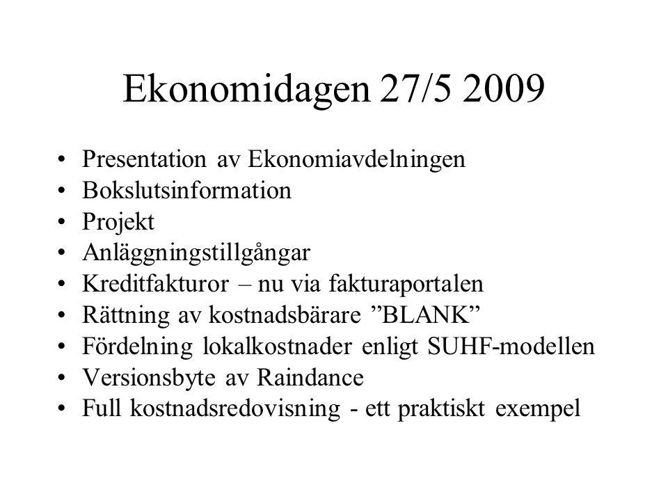 Ekonomidagen 27/5 2009 •Presentation av Ekonomiavdelningen •Bokslutsinformation •Projekt •Anläggningstillgångar •Kreditfakturor – nu via fakturaportal