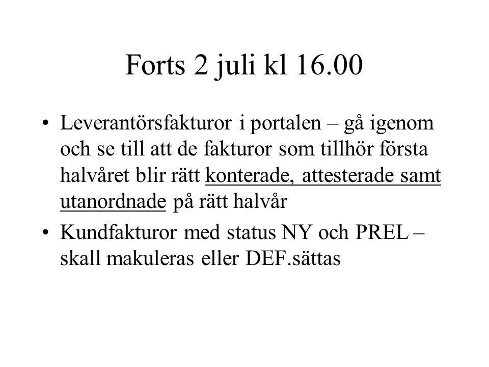Forts 2 juli kl 16.00 •Leverantörsfakturor i portalen – gå igenom och se till att de fakturor som tillhör första halvåret blir rätt konterade, atteste
