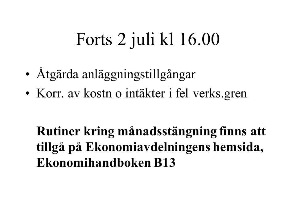 Forts 2 juli kl 16.00 •Åtgärda anläggningstillgångar •Korr. av kostn o intäkter i fel verks.gren Rutiner kring månadsstängning finns att tillgå på Eko