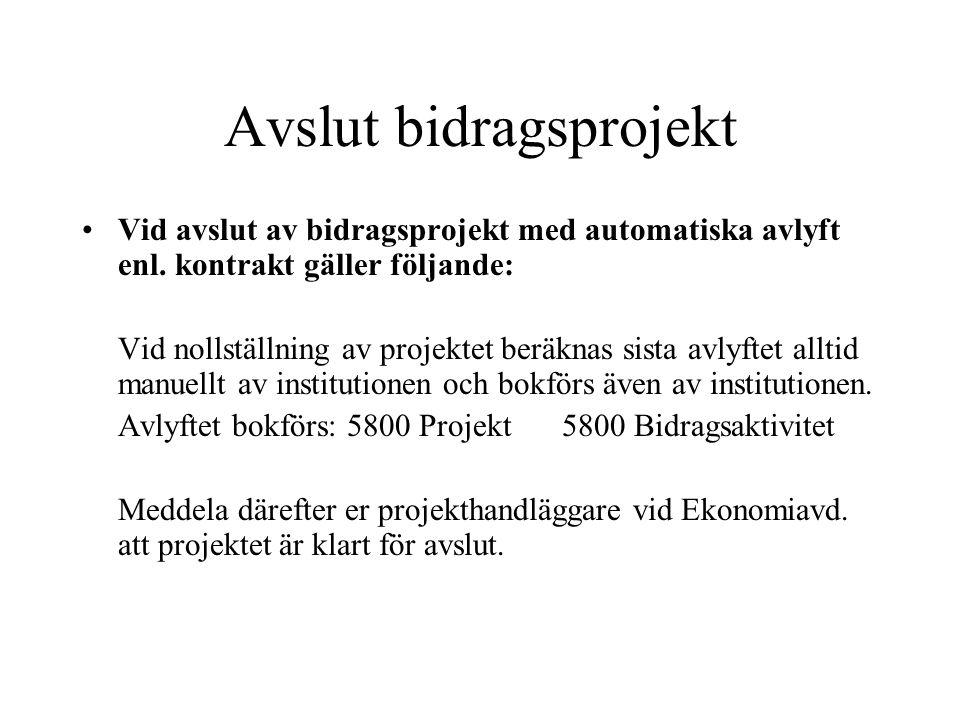 Avslut bidragsprojekt •Vid avslut av bidragsprojekt med automatiska avlyft enl. kontrakt gäller följande: Vid nollställning av projektet beräknas sist
