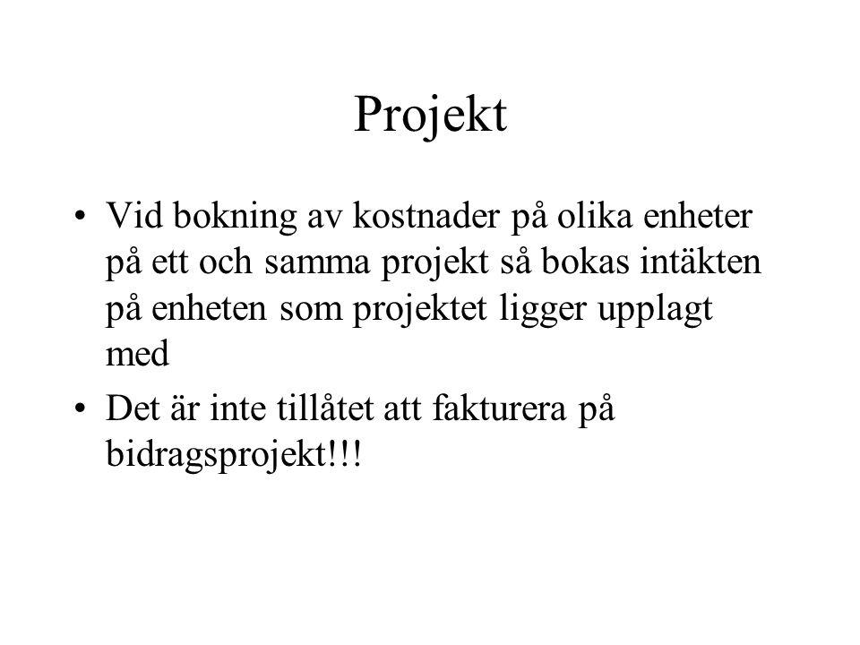 Projekt •Vid bokning av kostnader på olika enheter på ett och samma projekt så bokas intäkten på enheten som projektet ligger upplagt med •Det är inte